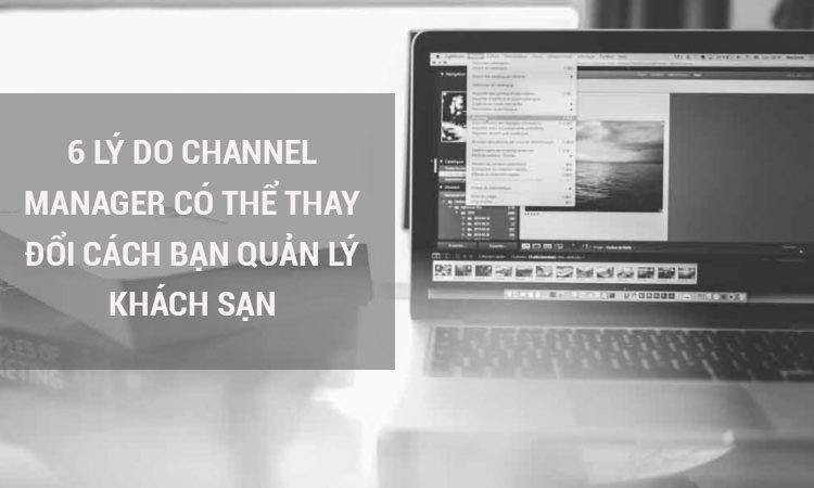 6-ly-do-channel-manager-co-the-thay-doi-cach-ban-quan-ly-khach-san-6-750x450